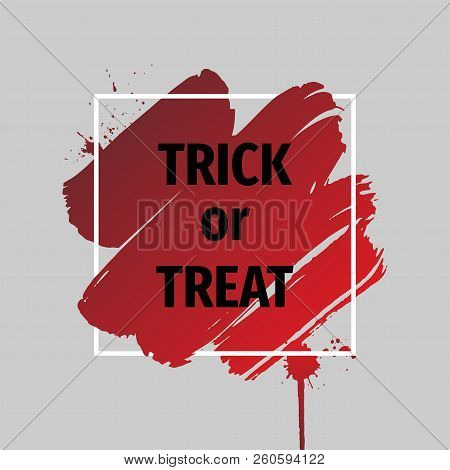Trick Or Treat.abstract Grunge Background Template. Bloody Brush Stroke Over Square Frame.dripping B
