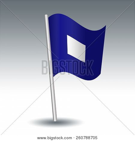 Vector Waving Maritime Signal Flag P Papa On Slanted Metal Silver Pole - Symbol Of All Persons Shoul