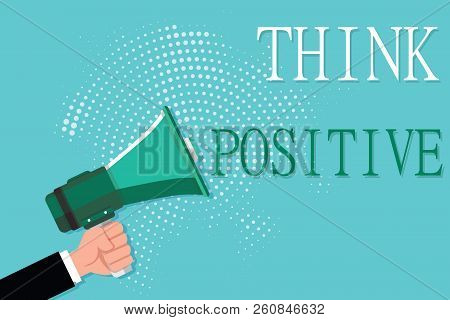 Conceptual Hand Writing Showing Think Positive. Business Photo Showcasing The Tendency To Be Positiv
