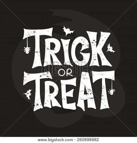Trick Or Treat - Celebration Lettering Typography. Halloween Poster. Design For Greeting Card, Party