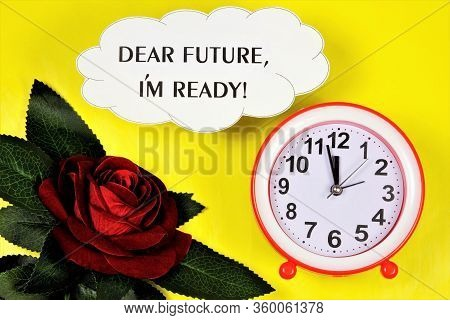 Dear Future, I Am Ready-an Inscription On The Background Of A Rose Flower And A Clock Symbol Of Time