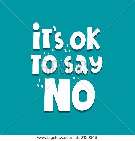 Its Ok To Say No.  Hand Drawing Lettering, Decoration Elements On A Neutral Background. Colorful Fla