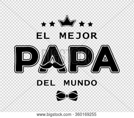 Father's Day Card Design With Spanish Text El Mejor Papa Del Mundo (the Best Dad In The World).