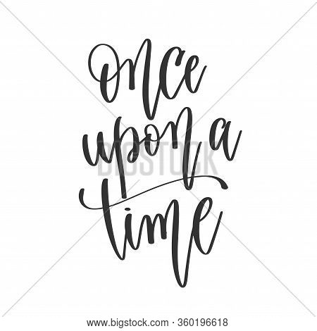 Once Upon A Time - Hand Lettering Positive Quotes Design, Motivation And Inspiration Text