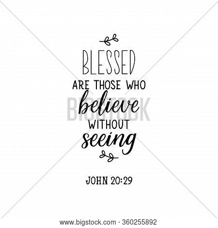 Blessed Are Those Who Believe Without Seeing. Lettering. Inspirational And Bible Quote. Can Be Used
