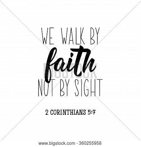 We Walk By Faith Not By Sight. Lettering. Can Be Used For Prints Bags, T-shirts, Posters, Cards. Cal
