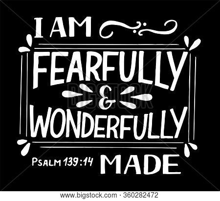 Hand Lettering I Am Fearfully And Wonderfully Made On Black Background.