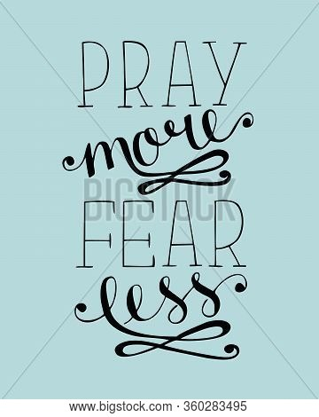 Hand Lettering Pray More, Fear Less. Biblical Background.