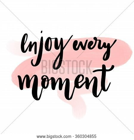 Enjoy Every Moment - Motivation Square Watercolor, Acrylic Stroke Poster. Black Ink Text Lettering O