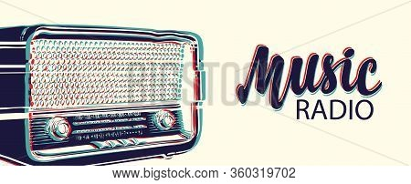 Vector Banner For Radio Station With An Old Radio Receiver And Inscription Music Radio. Radio Broadc