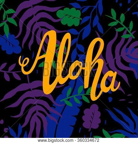 Aloha Party Vector Illustration. Blue, Violet And Green Tropical Leaves Nad Yellow Handwritten Aloha