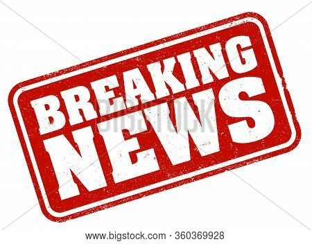 Red Grungy Breaking News Rubber Stamp Or Sticker Vector Illustration Isolated On White