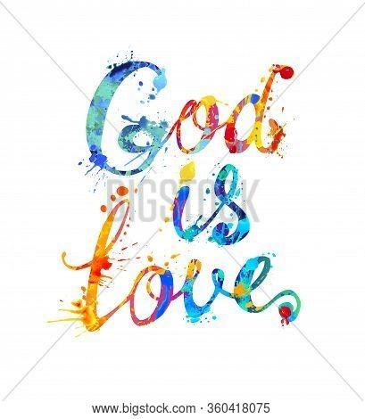God Is Love. Vector Inscription Of Calligraphic Splash Paint Letters