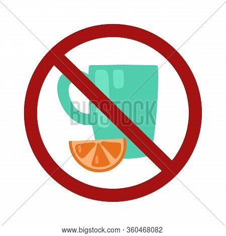 The Ban On Self-medication. Cup Of Tea With A Slice Of Lemon In A Sign Of Prohibition. The Danger Of