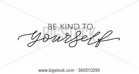 Be Kind To Yourself. Text About Taking Care Of Yourself. Design Print For T Shirt, Card, Banner. Vec