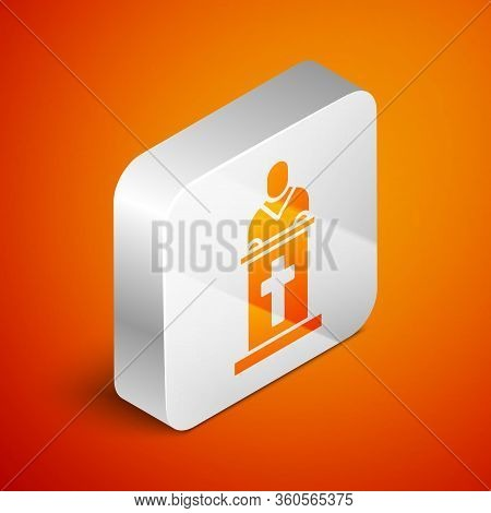 Isometric Church Pastor Preaching Icon Isolated On Orange Background. Silver Square Button. Vector I