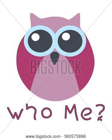 Who Me Owl In Burgundy, Muted Pink And Blue On White Background.  Whimsical Owl Asks The Question, W