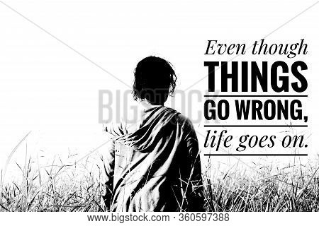 Inspirational Quote - Even Though Things Go Wrong, Life Goes On. With A Woman Silhouette Standing In