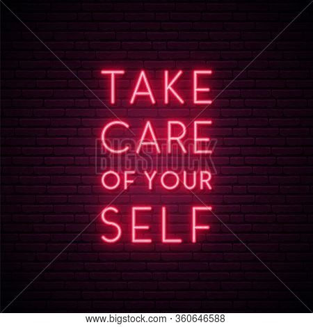 Take Care Of Yourself Neon Sign. Bright Light Signboard Calling For Self-care. Self Isolation Concep
