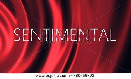 Sentimental Background. Beautiful Silk Background With Sentimental Word.