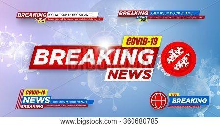 Breaking News. Covid-19. Wuhan. 2019-ncov. Coronavirus. Banner. Urgent. Breaking News Plate. Plate.c