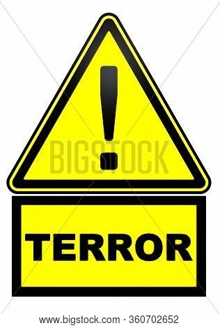 Terror. Warning Sign With Exclamation Point And Black Word Terror. Isolated. 3d Illustration
