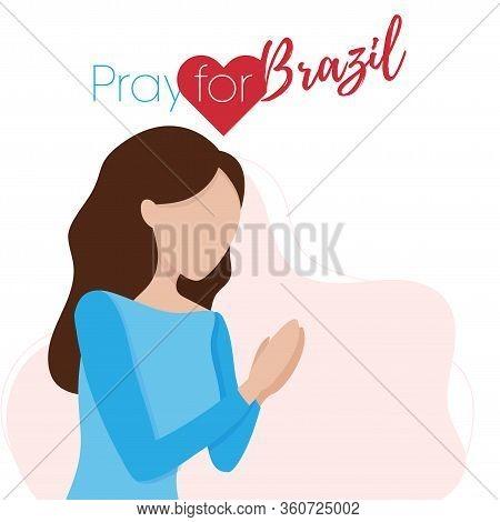 Covid-19 Virus Outbreak In Italy. Pray For Brazil, Coronavirus Concept. Woman Praying For Brazilian.