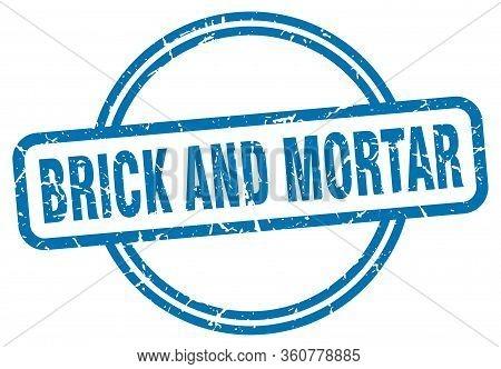 Brick And Mortar Stamp. Brick And Mortar Round Vintage Grunge Sign. Brick And Mortar