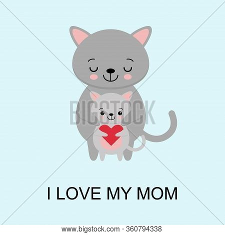 Happy Mother Day. I Love My Mom. Greeting Card. Celebration White Background With Cat, Kitten And Pl