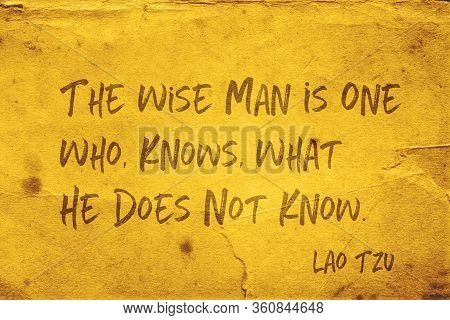 The Wise Man Is One Who, Knows, What He Does Not Know - Ancient Chinese Philosopher Lao Tzu Quote Pr