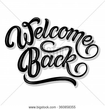 Vector Volumetric Welcome Back Elegant Modern Handwritten Calligraphy. Vector Ink Illustration. Isol