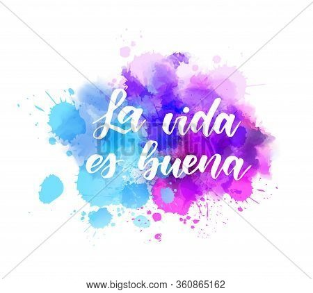 La Vida Es Buena (life Is Good In Spanish) - Handwritten Modern Calligraphy Lettering On Abstract Wa