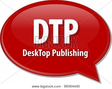 Speech bubble illustration of information technology acronym abbreviation term definition DTP Desktop Publishing