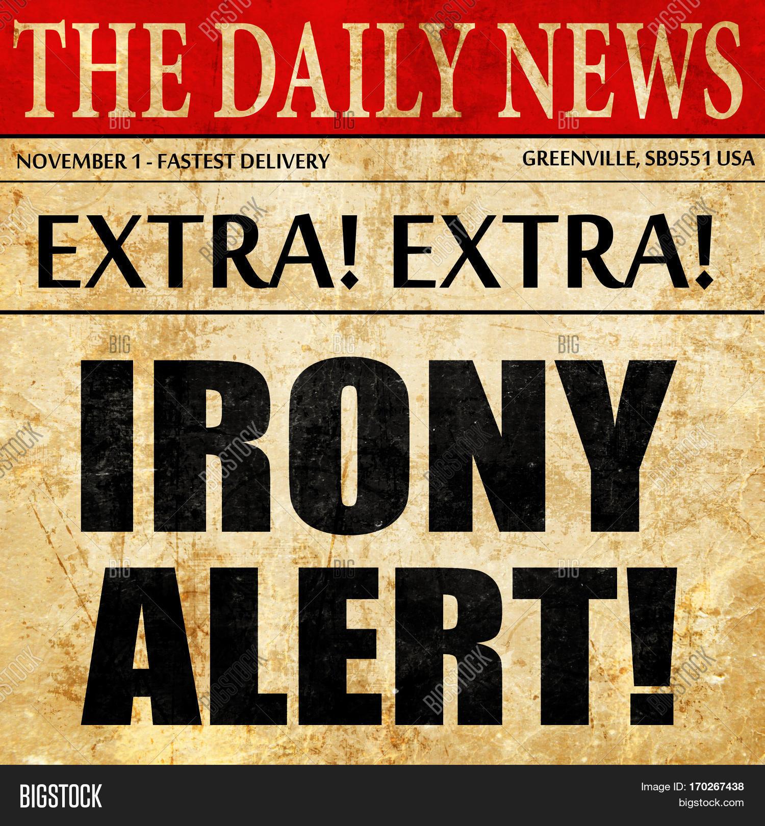 Irony Alert, Newspaper Image & Photo (Free Trial)   Bigstock