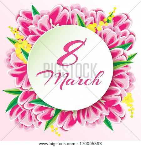 Greeting card on March 8. The wreath of tulips and mimosas around a circular strike with an inscription. Vector illustration