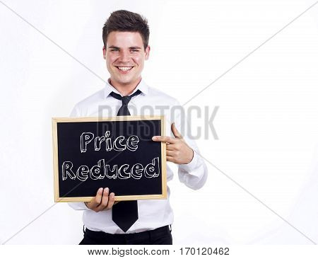Price Reduced - Young Smiling Businessman Holding Chalkboard With Text