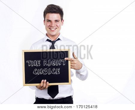 The Right Choice - Young Smiling Businessman Holding Chalkboard With Text