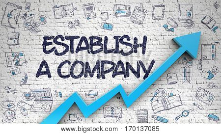 Establish A Company Drawn on White Brickwall. Illustration with Hand Drawn Icons. Establish A Company - Enhancement Concept. Inscription on White Brick Wall with Hand Drawn Icons Around.