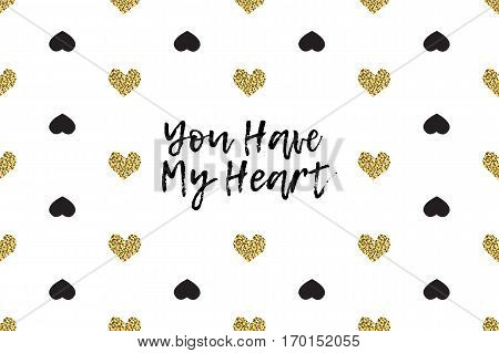 Valentine greeting card with text, black and gold hearts. Inscription - You Have My Heart