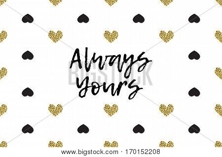 Valentine greeting card with text, black and gold hearts. Inscription - Always Yours