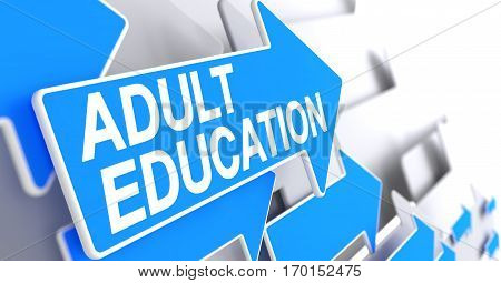 Adult Education, Inscription on the Blue Pointer. Adult Education - Blue Cursor with a Inscription Indicates the Direction of Movement. 3D Render.