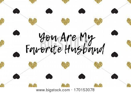 Valentine greeting card with text, black and gold hearts. Inscription - You Are My Favorite Husband