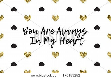 Valentine greeting card with text, black and gold hearts. Inscription - You Are Always In My Heart