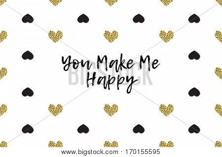 Valentine greeting card with text, black and gold hearts. Inscription - You Make Me Happy
