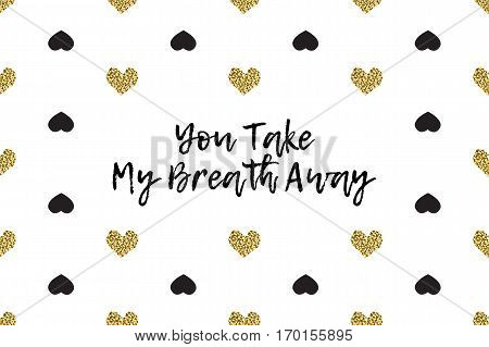 Valentine greeting card with text, black and gold hearts. Inscription - You Take My Breath Away