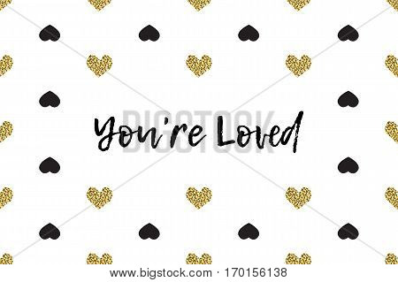 Valentine greeting card with text, black and gold hearts. Inscription - You are Loved