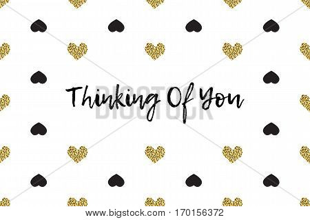 Valentine greeting card with text, black and gold hearts. Inscription - Thinking Of You