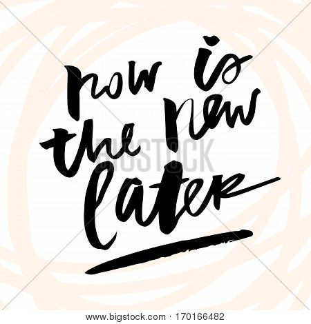 Vector artistic lettering. Candid abstract style typeface. Inspirational quote. Now is the new later.