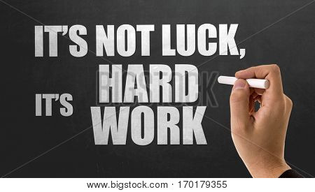 Its Not Luck, Its Hard Work