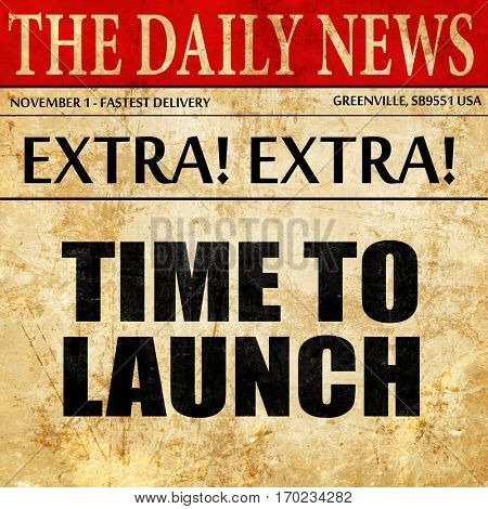 time to launch, newspaper article text
